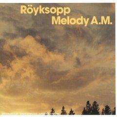Royksöpp - Melody A.M.