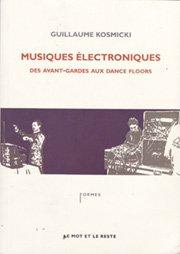 """Musiques électroniques : des avant-gardes aux dance-floor"""" de Guillaume Kosmicki"""